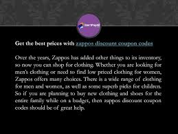 PPT - What You Get With Zappos Discount Coupon Codes PowerPoint ... Vip Zappos Coupon Code South Valley Gym Mindberry Coupon I Dont Have One How A Tiny Box At Discount For 6pm Com Free Applebees Printable Coupons Zappos Code 2013 Eyeconic Promo Codes August 2019 Findercom Tops Pizza Discount American Eagle Gift Card Check Balance Chic Nov Digibless Zapposcom 2016 Coupons Codes 50 And 30 Vip Bobby Lupos December By Lara Caleb Issuu Keurig Coffee Maker 2018 May