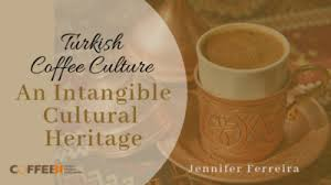 Turkish Coffee Culture An Intangible Cultural Heritage Of Humanity