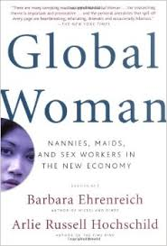 Global Woman Nannies Maids And Sex Workers In The New Economy Barbara Ehrenreich Arlie Russell Hochschild Editors