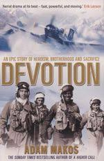 Devotion An Epic Story Of Heroism Brotherhood And Sacrifice
