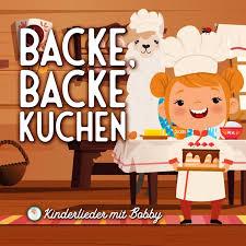 kinderlieder mit bobby backe backe kuchen lyrics musixmatch