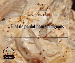recette boursin cuisine poulet filet de poulet boursin oignons recette cookeo