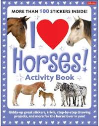 I Love Horses Activity Book Giddy Up Great Stickers Trivia Step By Drawing Projects And More For The Horse Lover In You Books