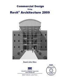 Commercial Design Using Revit Architecture 2009 By Daniel John Stine 5995 Edition