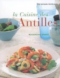 cuisine des antilles rosamund grant la cuisine des antilles cuisine du monde