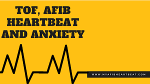 How Has My TOF AFIB Heartbeat And Anxiety Made Life Interesting