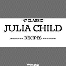 47 Classic Julia Child Recipes