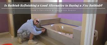 bathtub refinishing vs buying a new bathtub todd s bathtubs