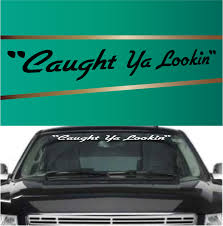Caught Ya Lookin Windshield Banners | Banners, Jeeps And Truck Decals Amazoncom Get Off My Ass Before I Inflate Your Airbags 8 X 2 7 Cute Buck Decal Stickers Gun Bow Hunting Deer Truck Window Car H1059 Pro God Life Sticker Automotive 2018 Coexist Peace Religion Notebook Cars Trucks Product Ford F150 Xtr 4x4 Off Road Truck Vinyl Gmc Motsports Windshield Topper Window Decal Sticker 5 Best For In Xl Race Parts Baby On Board Decals Darth Vader Star Carstyling Snail Turbo Jdm Laptop Boost Mandala Auto Cricket Ball Bat Cricketer Sports Chevy Avalanche Vehicle Decalsticker 4 40