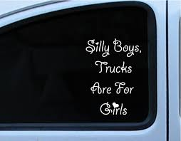 Silly Boys Trucks Are For Girls Sticker Decal 8