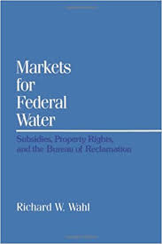 federal bureau of reclamation markets for federal water subsidies property rights and the