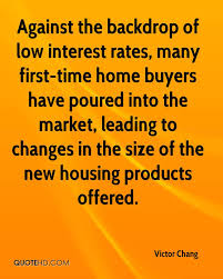 Against The Backdrop Of Low Interest Rates Many First Time Home Buyers Have Poured