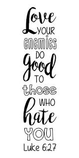 Luke 627 Love Your Enemies Do Good To Those Who Hate You