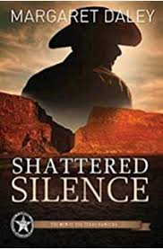 Shattered Silence Men Of The Texas Rangers Book 2