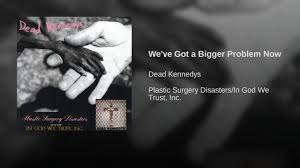 Dead Kennedys Halloween by We U0027ve Got A Bigger Problem Now Youtube