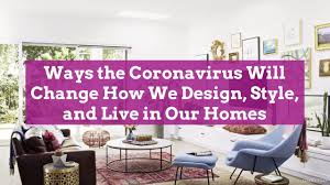 104 Interior Decorator Magazine 7 Major Ways The Coronavirus Will Change Design Forever Better Homes Gardens