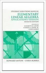 Student Solutions Manual To Accompany Elementary Linear Algebra Applications Version Seventh Edition 7th