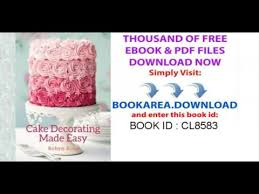 Cake Decorating Books Free by Cake Decorating Made Easy Youtube