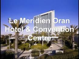 hotel meridien oran contact le meridien oran hotel convention centre oran algeria