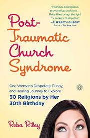 Post Traumatic Church Syndrome One Womans Desperate Funny And Healing Journey To
