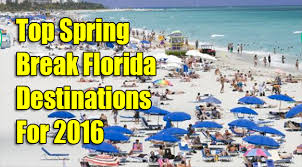 goflorida about com top spring break florida destinations for 2016
