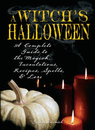 Childrens Halloween Books Witches by Witch U0027s Halloween A Complete Guide To The Magick Incantations