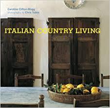Italian Country Living Caroline Clifton Mogg Chris Tubbs