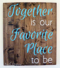 Our Favorite Place To Be Style Easy Pallet Signs Diy Sign Together Is