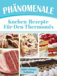 phänomenale kuchen rezepte für den thermomix
