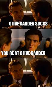 olive garden sucks you re at olive garden Inception quickmeme