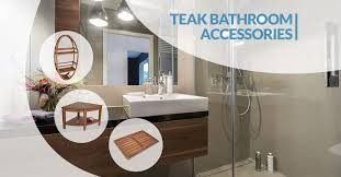 Adding Just A Few Teak Accessories Can Create Whole New Look For Your Bathroom And Make It Feel Like Zen Spa