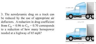 Solved: The Aerodynamic Drag On A Truck Can Be Reduced By ... Solved The Aerodynamic Drag On A Truck Can Be Ruced By Volvo Trucks Celebrates 35 Years Of Innovation And Smarttruck Introduces Improved Trailer Aerodynamics System Adds Nasa Making More Efficient Isnt Actually Hard To Do Wired Scania Streamline Smoothing The Shape Cut Drag Boost Hawk Inflatable Aerodynamic Trucktail For Cargo Trucks Youtube Jackson Launches New Eco Refrigerated Truck Body Www Mercedesbenz Actros Caminhoes E Caminhonetes Fuel Costs Hatcher