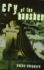 Haunted Attractions In Parkersburg Wv by Cry Of The Banshee History And Hauntings Of West Virginia And The
