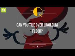 Laying Stone Tile Over Linoleum by Can You Tile Over Linoleum Floor Youtube