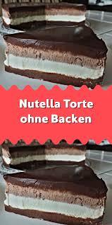 nutella torte ohne backen kuchen ohne backen nutella