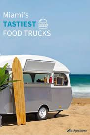 100 Food Trucks Miami Beach The Only List Youll Need To Check Out The Best Food Trucks In