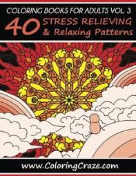 Introducing Coloring Books For Adults Volume 3 40 Stress Relieving And Relaxing Patterns Adult