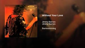 Without Your Love - YouTube When Your Love Is Gone Jimmy Barnes Vevo Letras Ep1 No Second Prize Cover By Fel Lafa Youtube A Day On The Green A Jukebox Of Hits Photos Daily Liberal Album Bio For Working Class Man Remastered David Nicholas Mix Touch Of Fumbles Worst Moment Achievement Award Medal Place Silver 1996 Version Driving Wheels Karaoke 19 Best Barnsey Cold Chisel Images On Pinterest Barnes You From Me