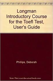 Longman Introductory Course For The TOEFL Test Users Guide By Deborah Phillips 1996 03 19 Amazon Books