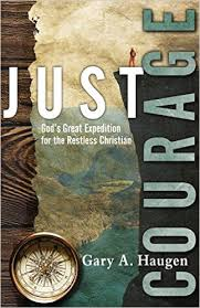 Just Courage Gods Great Expedition For The Restless Christian