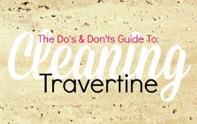 cleaning travertine do s don ts how to clean travertine