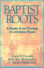 Baptist Roots A Reader In The Theology Of Christian People
