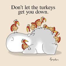 Easy To Say Hard To Do Dont Let The Turkeys Get You Down