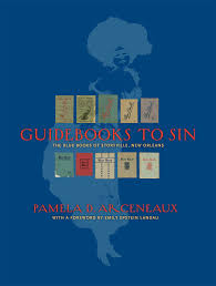 Guidebooks To Sin: The Blue Books Of Storyville, New Orleans: Pamela ...