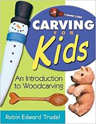 carving for kids an introduction to woodcarving robin edward