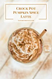 Iced Pumpkin Spice Latte Nutrition Facts by Crock Pot Pumpkin Spice Latte Flour On My Face