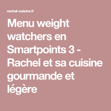 3 cuisine gourmande menu weight watchers en smartpoints 3 et sa cuisine