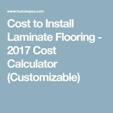 cost to install laminate flooring 2017 cost calculator