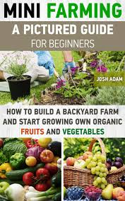 Buy Mini Farming: A Pictured Guide For Beginners: How To Build A ... Best 25 Urban Farming Ideas On Pinterest What Is Organic Farming In The Philippines Reality Tv Episode 17 Fishy The Backyard Homestead Produce All Food You Need Just A Gardening Aquaponics Tips Youtube Cheap Methods Find Deals Easy Home Office Backyards Cozy In Eco Pics On 665 Best Gardening Images Benefits 171 Garden Pests Pests
