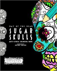 Day Of The Dead Sugar Skulls Anti Stress Coloring Book For Grown